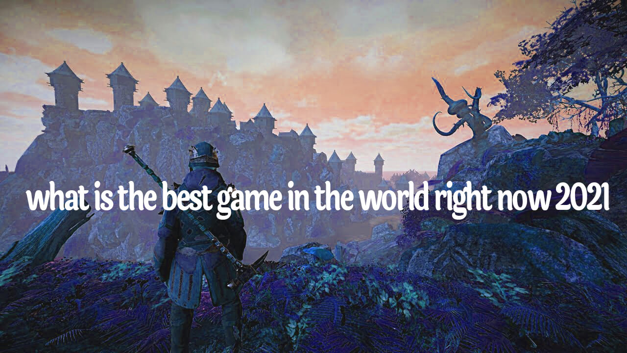 what is the best game in the world right now 2021