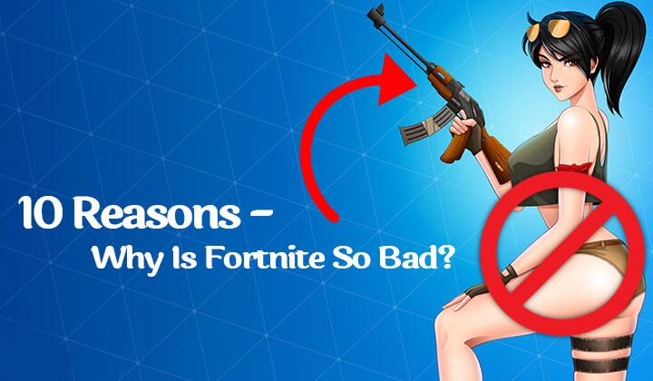 Why Is Fortnite So Bad